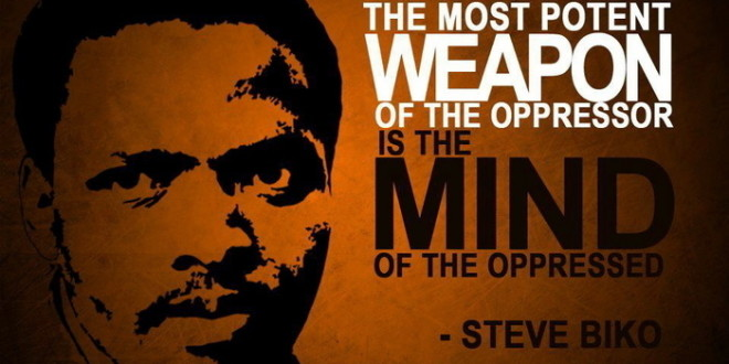 Steve Biko, I write what I like - The most potent weapon of the oppressor is the mind of the oppressed